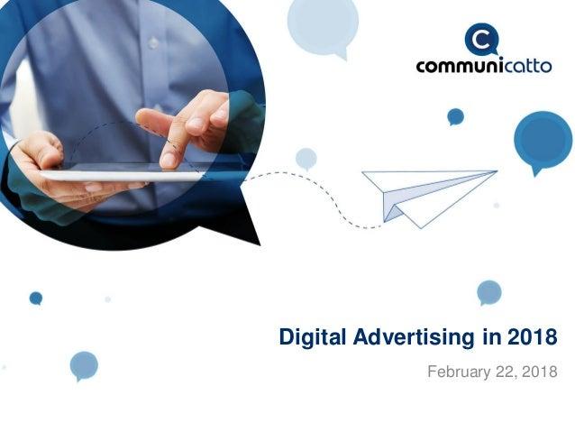 Digital Advertising in 2018 February 22, 2018