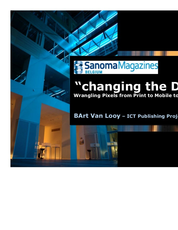 """changing the DNA""Wrangling Pixels from Print to Mobile to ...Wrangling Pixels from Print to Mobile to ...BArt Van Looy – ..."