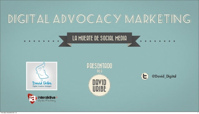 Digital Advocacy Marketing                             LA MUERTE DE SOCIAL MEDIA                                   PRESENT...