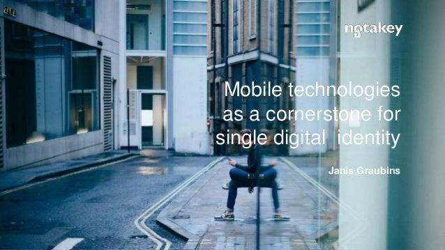 Mobile technologies as a cornerstone for single digital identity Janis Graubins