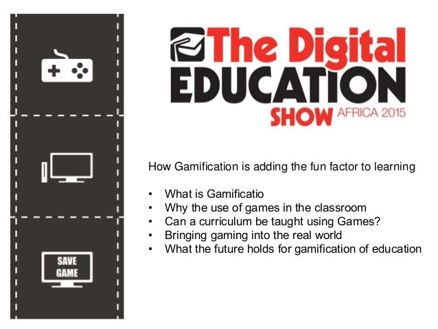 How Gamification is adding the fun factor to learning • What is Gamificatio • Why the use of games in the classroom • Can ...
