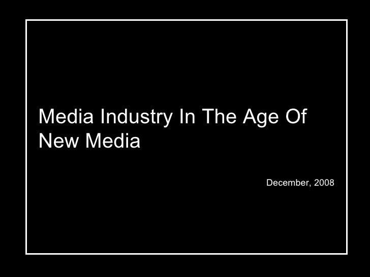 Media Industry In The Age Of New Media December, 2008