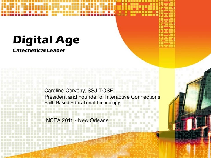 Digital AgeCatechetical Leader           Caroline Cerveny, SSJ-TOSF           President and Founder of Interactive Connect...