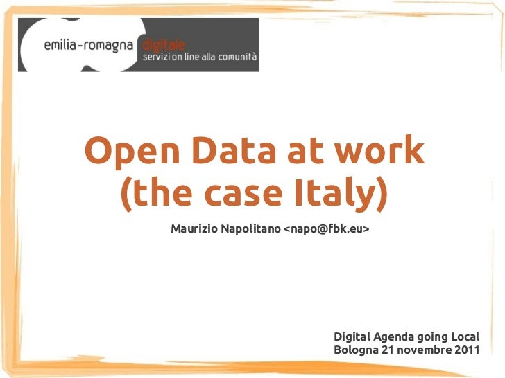 Open Data at work (the case Italy)    Maurizio Napolitano <napo@fbk.eu>                               Digital Agenda going...