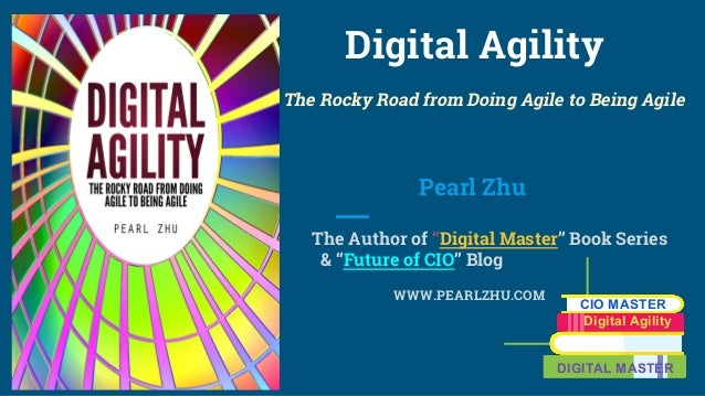 "Digital Agility The Rocky Road from Doing Agile to Being Agile Pearl Zhu The Author of ""Digital Master"" Book Series & ""Fut..."