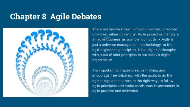 Chapter 8 Agile Debates There are known known known unknown, unknown unknown, either running an Agile project or managing ...