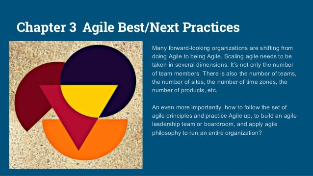 Chapter 3 Agile Best/Next Practices Many forward-looking organizations are shifting from doing Agile to being Agile. Scali...