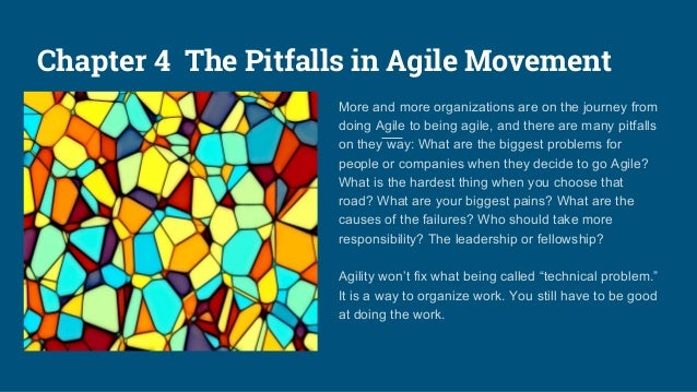 Chapter 4 The Pitfalls in Agile Movement More and more organizations are on the journey from doing Agile to being agile, a...