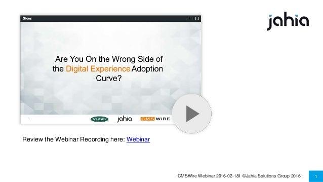 CMSWire Webinar 2016-02-18I ©Jahia Solutions Group 2016 1 Review the Webinar Recording here: Webinar