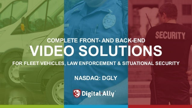 VIDEO SOLUTIONS FOR FLEET VEHICLES, LAW ENFORCEMENT & SITUATIONAL SECURITY COMPLETE FRONT- AND BACK-END NASDAQ: DGLY