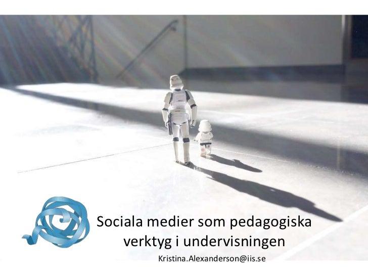 Sociala medier som pedagogiska    verktyg i undervisningen        Kristina.Alexanderson@iis.se