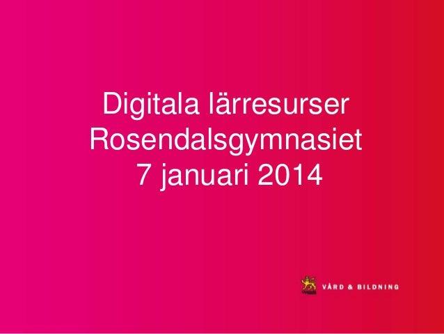 Digitala lärresurser Rosendalsgymnasiet 7 januari 2014