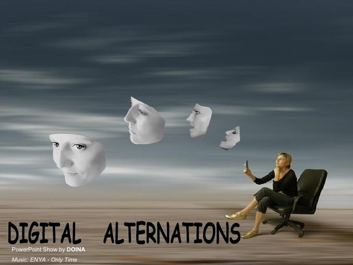 DIGITAL  ALTERNATIONS PowerPoint Show by  DOINA Music: ENYA - Only Time