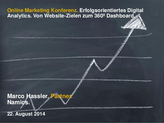 Online Marketing Konferenz. Erfolgsorientiertes Digital Analytics. Von Website-Zielen zum 360º Dashboard.  Marco Hassler. ...
