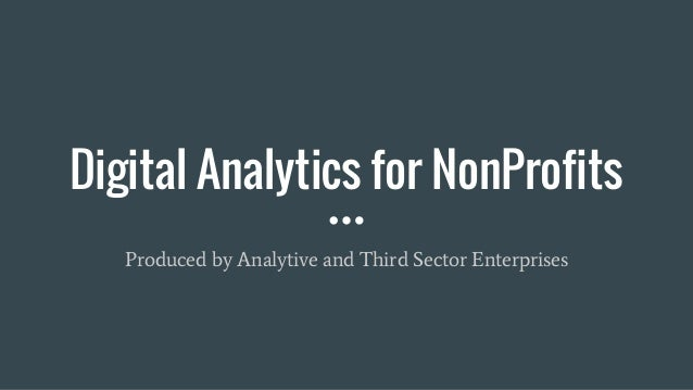 Digital Analytics for NonProfits Produced by Analytive and Third Sector Enterprises