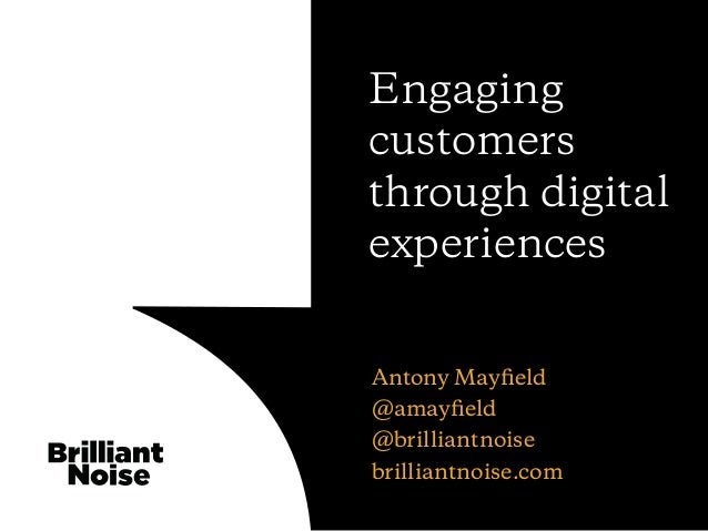 Antony Mayfield @amayfield @brilliantnoise brilliantnoise.com Engaging customers through digital experiences