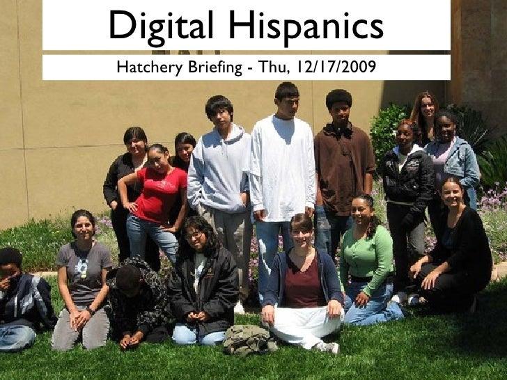 Digital Hispanics <ul><li>Hatchery Briefing - Thu, 12/17/2009 </li></ul>
