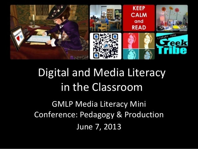 Digital and Media Literacyin the ClassroomGMLP Media Literacy MiniConference: Pedagogy & ProductionJune 7, 2013