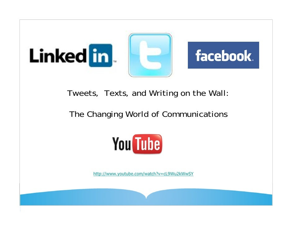 Tweets, Texts, and Writing on the Wall:  The Changing World of Communications           http://www.youtube.com/watch?v=cL9...