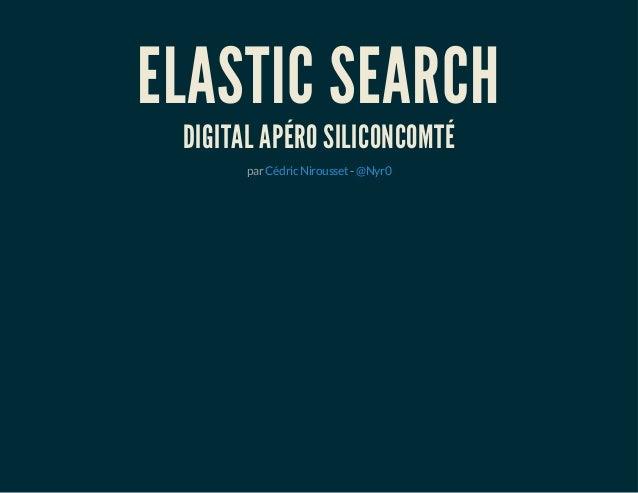 ELASTIC SEARCH  DIGITAL APÉRO SILICONCOMTÉ  par Cédric Nirousset - @Nyr0