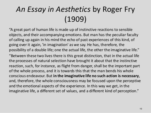 """An Essay in Aesthetics by Roger Fry                  (1909)""""A great part of human life is made up of instinctive reactions..."""