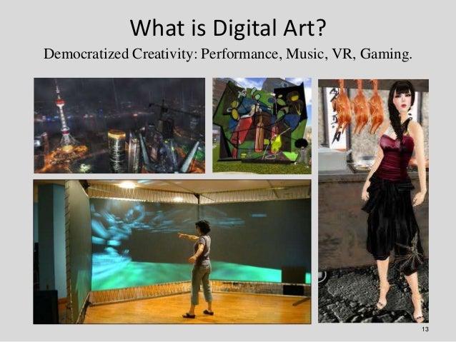 What is Digital Art?Democratized Creativity: Performance, Music, VR, Gaming.                                              ...