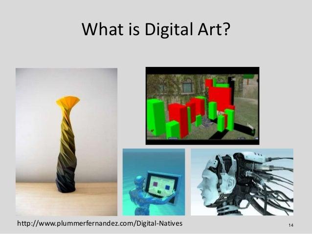 What is Digital Art?http://www.plummerfernandez.com/Digital-Natives   14