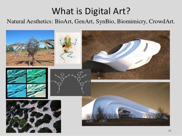 What is Digital Art?Natural Aesthetics: BioArt, GenArt, SynBio, Biomimicry, CrowdArt.                                     ...