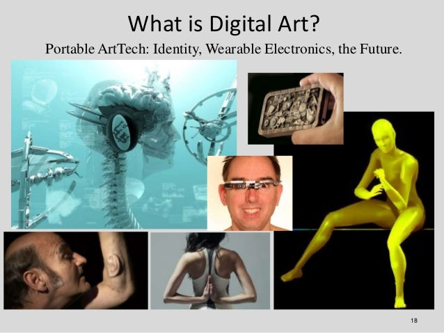 What is Digital Art?Portable ArtTech: Identity, Wearable Electronics, the Future.                                         ...