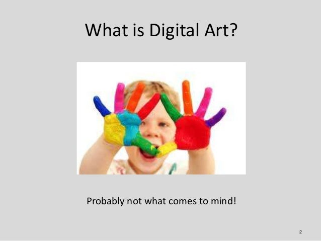 What is Digital Art?Probably not what comes to mind!                                   2