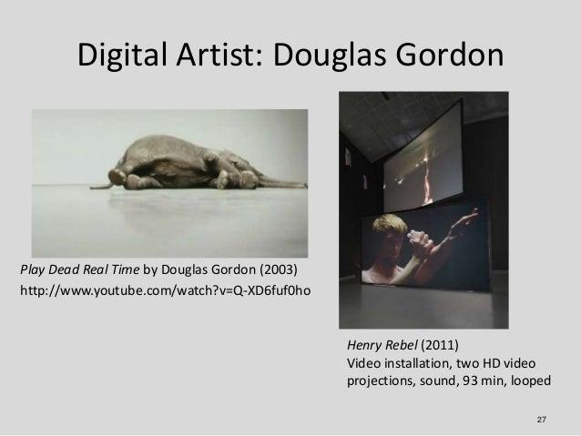 Digital Artist: Douglas GordonPlay Dead Real Time by Douglas Gordon (2003)http://www.youtube.com/watch?v=Q-XD6fuf0ho      ...