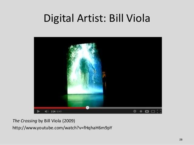 Digital Artist: Bill ViolaThe Crossing by Bill Viola (2009)http://www.youtube.com/watch?v=fHqhaH6m9pY                     ...