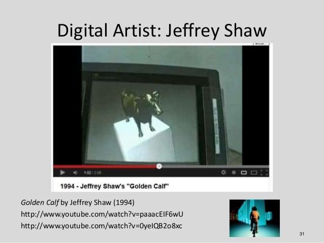 Digital Artist: Jeffrey ShawGolden Calf by Jeffrey Shaw (1994)http://www.youtube.com/watch?v=paaacEIF6wUhttp://www.youtube...