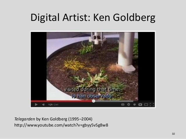 Digital Artist: Ken GoldbergTelegarden by Ken Goldberg (1995–2004)http://www.youtube.com/watch?v=gbyy5vSg8w8              ...