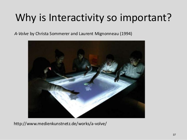 Why is Interactivity so important?A-Volve by Christa Sommerer and Laurent Mignonneau (1994)http://www.medienkunstnetz.de/w...