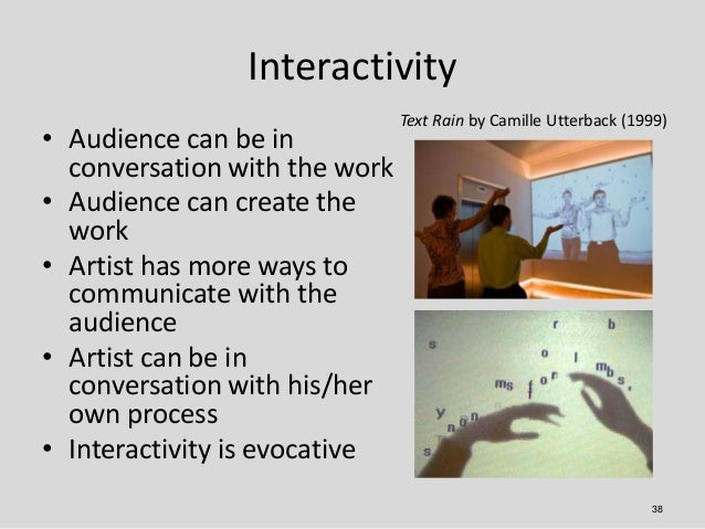 Interactivity                               Text Rain by Camille Utterback (1999)• Audience can be in  conversation with t...