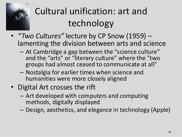 """Cultural unification: art and                 technology• """"Two Cultures"""" lecture by CP Snow (1959) –  lamenting the divisi..."""