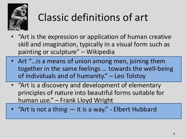 """Classic definitions of art• """"Art is the expression or application of human creative  skill and imagination, typically in a..."""