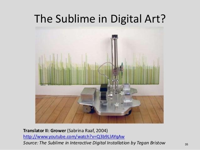 The Sublime in Digital Art?Translator II: Grower (Sabrina Raaf, 2004)http://www.youtube.com/watch?v=Q3b9LlAYqAwSource: The...