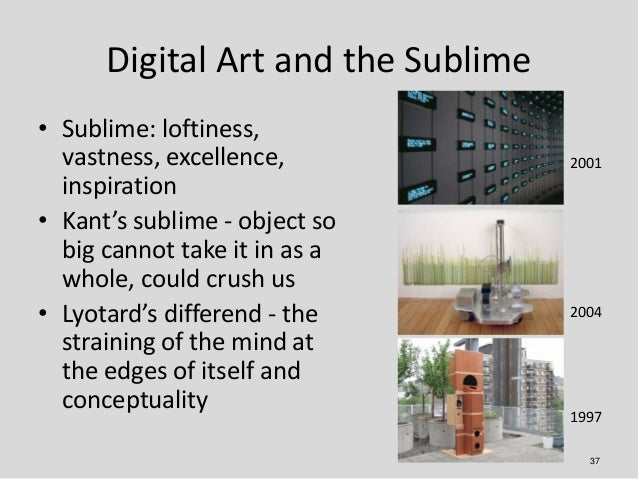 Digital Art and the Sublime• Sublime: loftiness,  vastness, excellence,             2001  inspiration• Kant's sublime - ob...