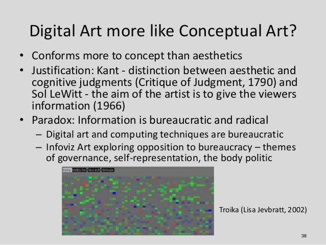 Digital Art more like Conceptual Art?• Conforms more to concept than aesthetics• Justification: Kant - distinction between...