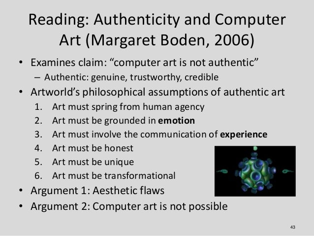 """Reading: Authenticity and Computer     Art (Margaret Boden, 2006)• Examines claim: """"computer art is not authentic""""   – Aut..."""