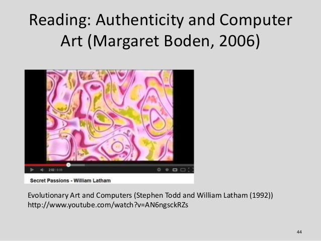 Reading: Authenticity and Computer    Art (Margaret Boden, 2006)Evolutionary Art and Computers (Stephen Todd and William L...