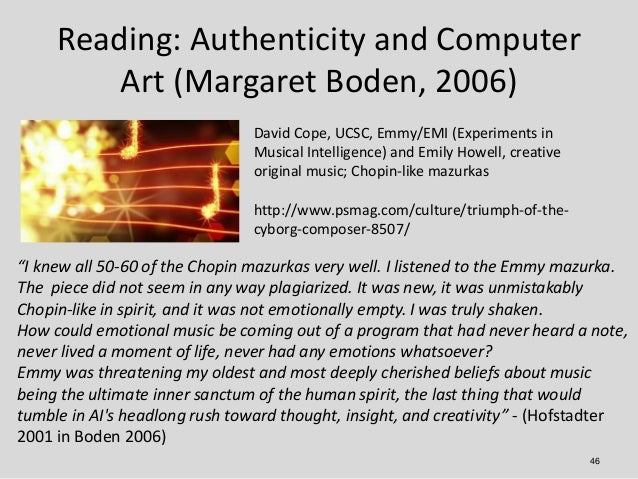 Reading: Authenticity and Computer         Art (Margaret Boden, 2006)                                David Cope, UCSC, Emm...