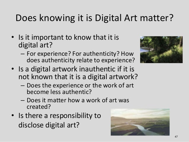 Does knowing it is Digital Art matter?• Is it important to know that it is  digital art?   – For experience? For authentic...