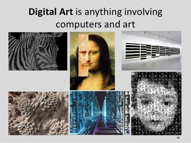 Digital Art is anything involving       computers and art                                    48