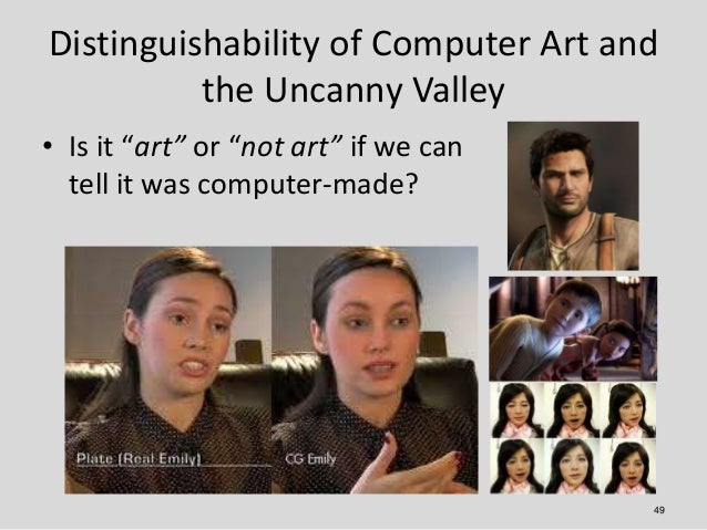 """Distinguishability of Computer Art and          the Uncanny Valley• Is it """"art"""" or """"not art"""" if we can  tell it was comput..."""