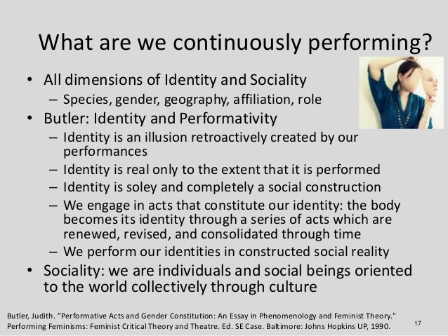 What are we continuously performing?     • All dimensions of Identity and Sociality           – Species, gender, geography...
