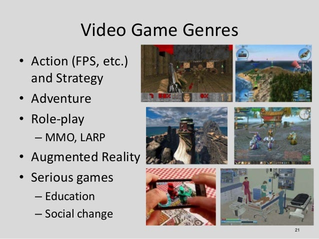 Video Game Genres• Action (FPS, etc.)  and Strategy• Adventure• Role-play  – MMO, LARP• Augmented Reality• Serious games  ...