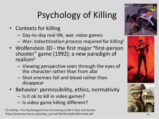 Psychology of Killing   • Contexts for killing           – Day-to-day real life, war, video games           – War: indoctr...